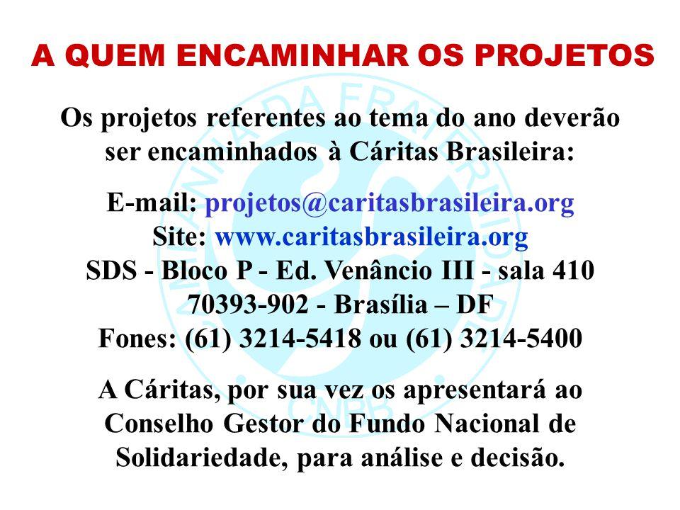 Os projetos referentes ao tema do ano deverão ser encaminhados à Cáritas Brasileira: E-mail: projetos@caritasbrasileira.org Site: www.caritasbrasileir