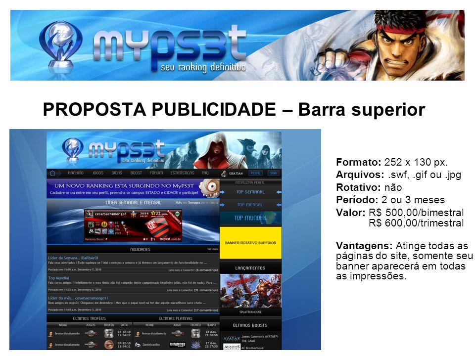 PROPOSTA PUBLICIDADE – Barra superior Formato: 252 x 130 px. Arquivos:.swf,.gif ou.jpg Rotativo: não Período: 2 ou 3 meses Valor: R$ 500,00/bimestral