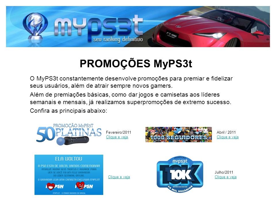 PROMOÇÕES MyPS3t O MyPS3t constantemente desenvolve promoções para premiar e fidelizar seus usuários, além de atrair sempre novos gamers. Além de prem