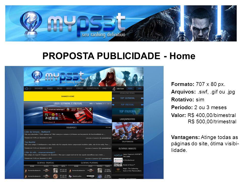 PROPOSTA PUBLICIDADE - Home Formato: 707 x 80 px. Arquivos:.swf,.gif ou.jpg Rotativo: sim Período: 2 ou 3 meses Valor: R$ 400,00/bimestral R$ 500,00/t