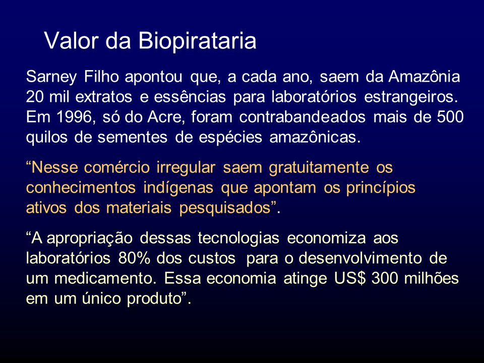 Valor da Biopirataria Sarney Filho apontou que, a cada ano, saem da Amazônia 20 mil extratos e essências para laboratórios estrangeiros.