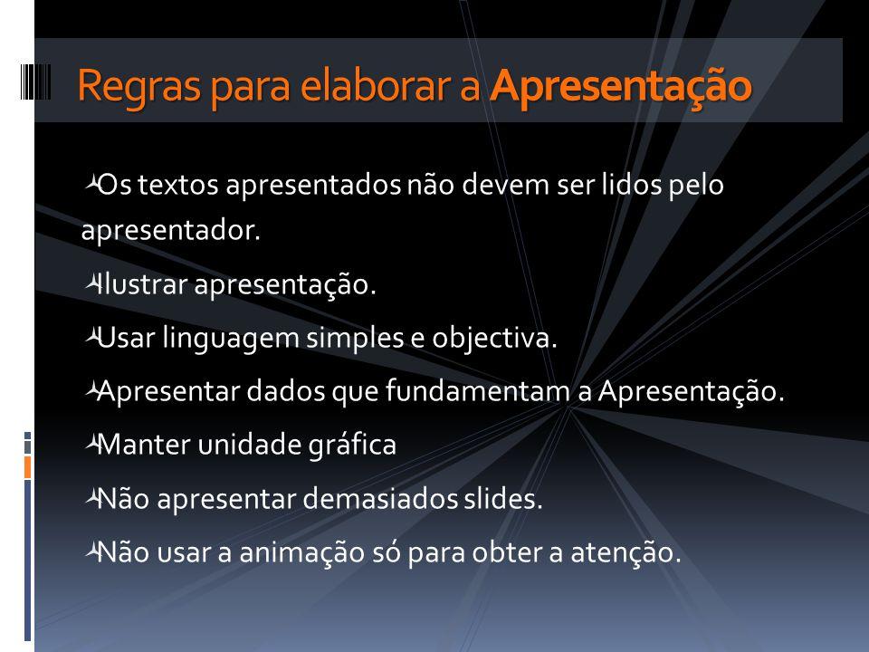 Os textos apresentados não devem ser lidos pelo apresentador. Ilustrar apresentação. Usar linguagem simples e objectiva. Apresentar dados que fundamen