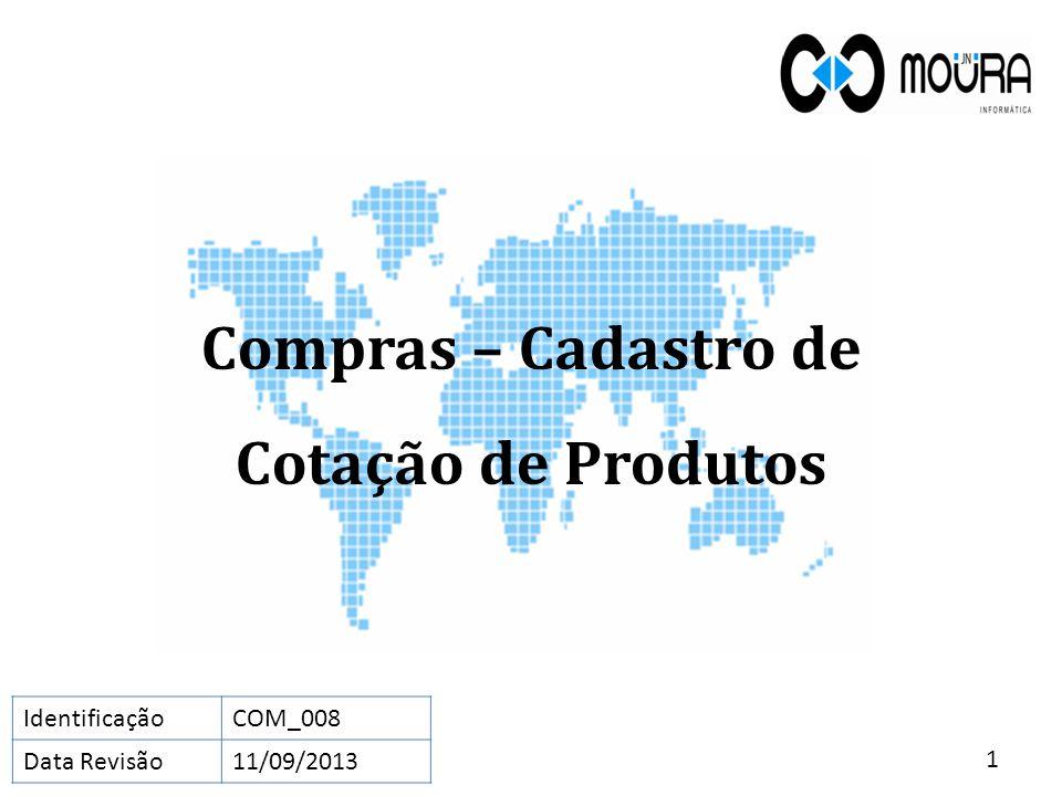 Compras – Cadastro de Cotação de Produtos 1 IdentificaçãoCOM_008 Data Revisão11/09/2013