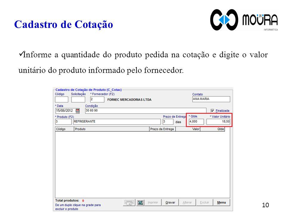 Informe a quantidade do produto pedida na cotação e digite o valor unitário do produto informado pelo fornecedor. Cadastro de Cotação 10