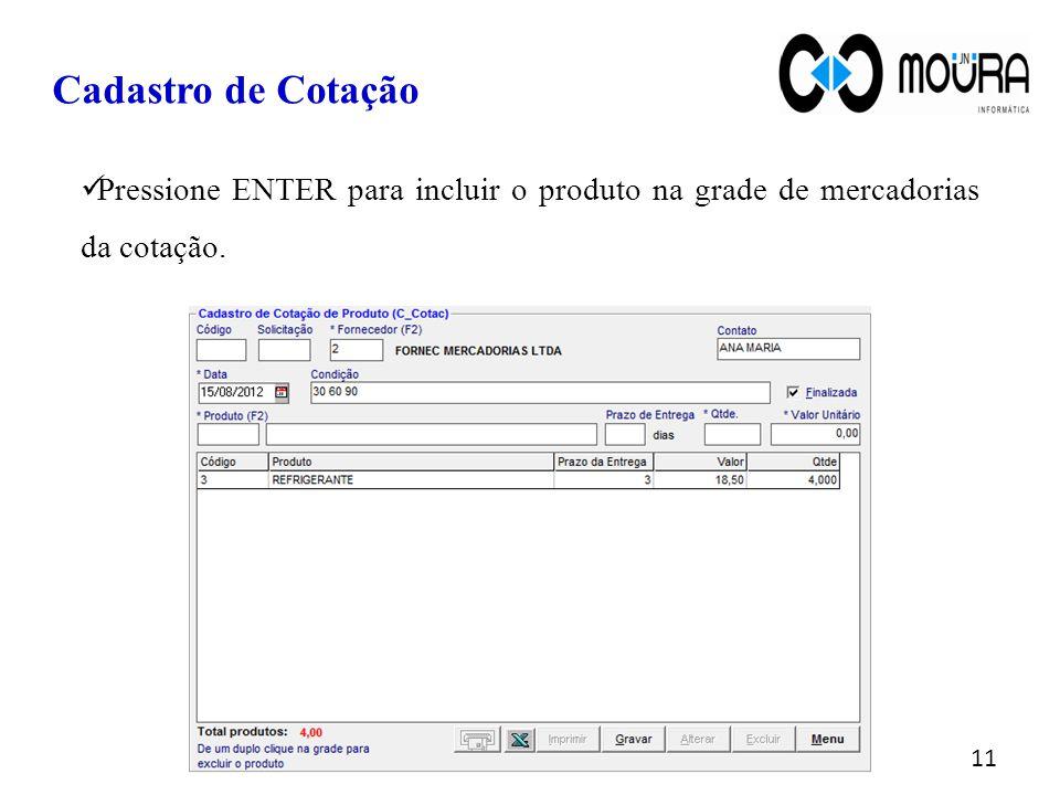 Pressione ENTER para incluir o produto na grade de mercadorias da cotação. Cadastro de Cotação 11