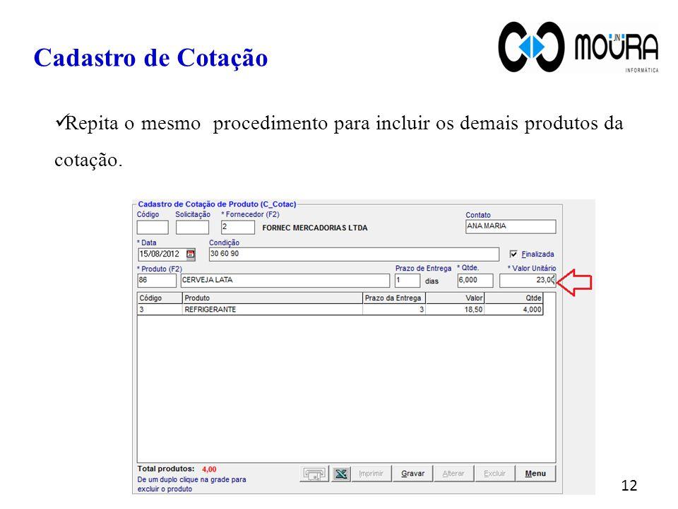 Repita o mesmo procedimento para incluir os demais produtos da cotação. Cadastro de Cotação 12