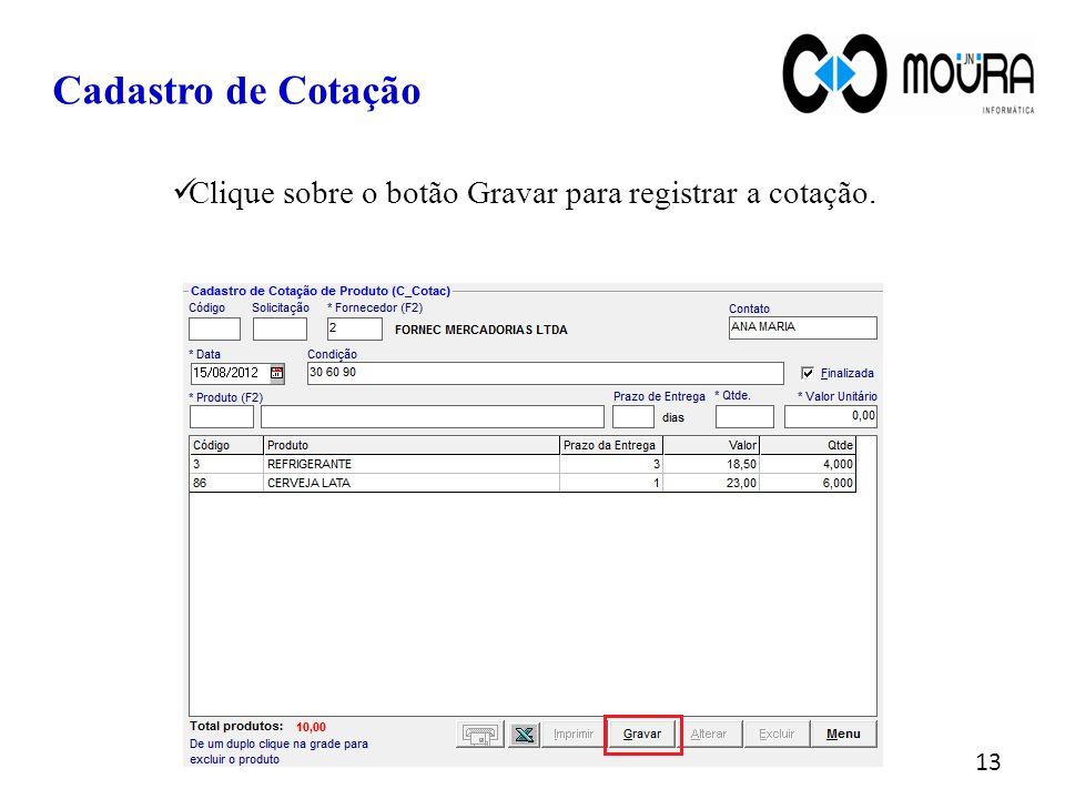 Clique sobre o botão Gravar para registrar a cotação. Cadastro de Cotação 13