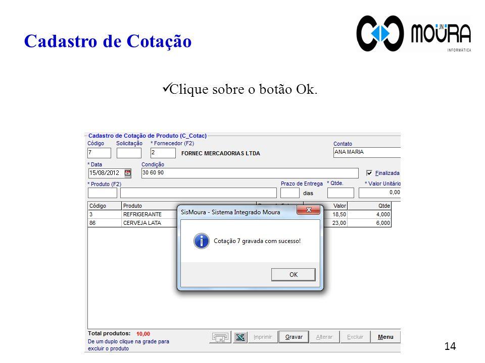 Clique sobre o botão Ok. Cadastro de Cotação 14