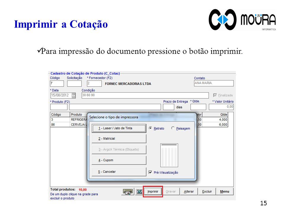 Imprimir a Cotação Para impressão do documento pressione o botão imprimir. 15