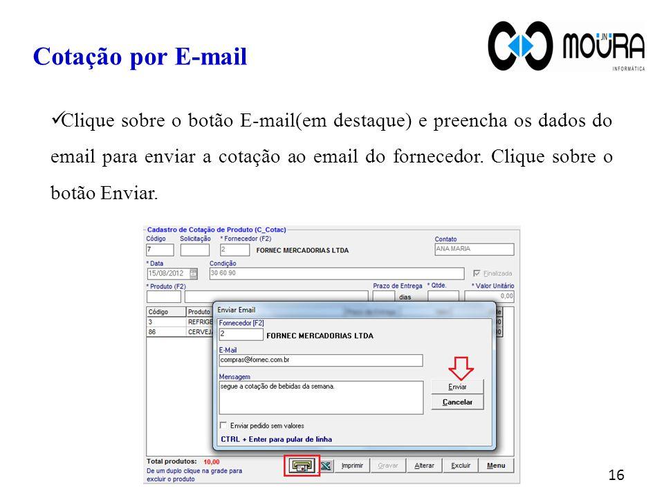 Cotação por E-mail Clique sobre o botão E-mail(em destaque) e preencha os dados do email para enviar a cotação ao email do fornecedor. Clique sobre o