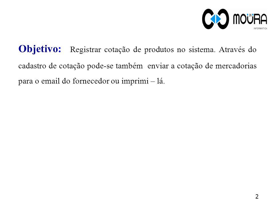 Objetivo: Registrar cotação de produtos no sistema. Através do cadastro de cotação pode-se também enviar a cotação de mercadorias para o email do forn