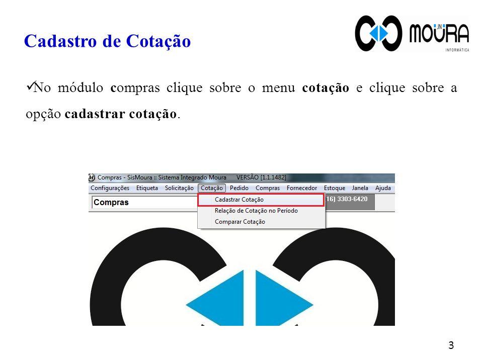 Cadastro de Cotação No módulo compras clique sobre o menu cotação e clique sobre a opção cadastrar cotação. 3
