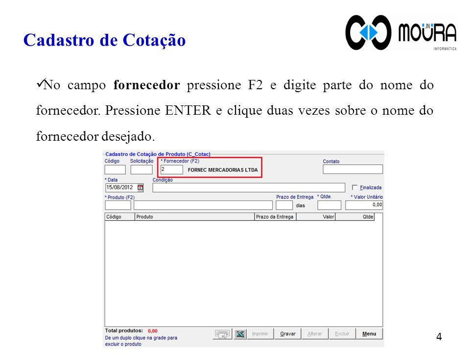 No campo fornecedor pressione F2 e digite parte do nome do fornecedor. Pressione ENTER e clique duas vezes sobre o nome do fornecedor desejado. Cadast