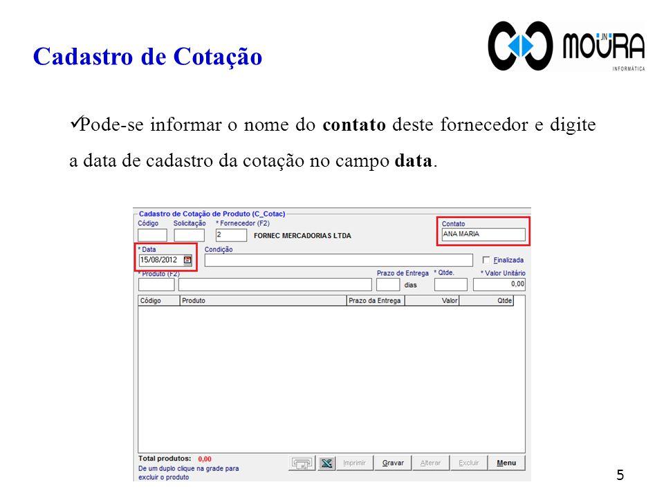 Pode-se informar o nome do contato deste fornecedor e digite a data de cadastro da cotação no campo data. Cadastro de Cotação 5