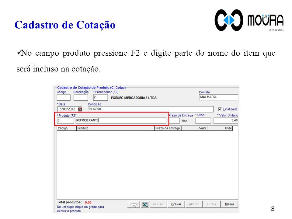 No campo produto pressione F2 e digite parte do nome do item que será incluso na cotação. Cadastro de Cotação 8
