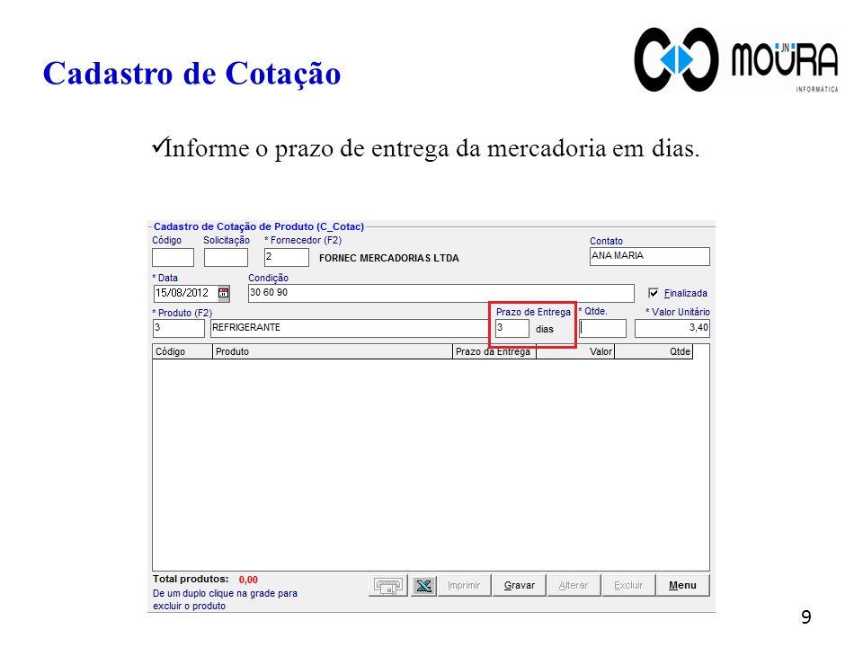 Informe a quantidade do produto pedida na cotação e digite o valor unitário do produto informado pelo fornecedor.