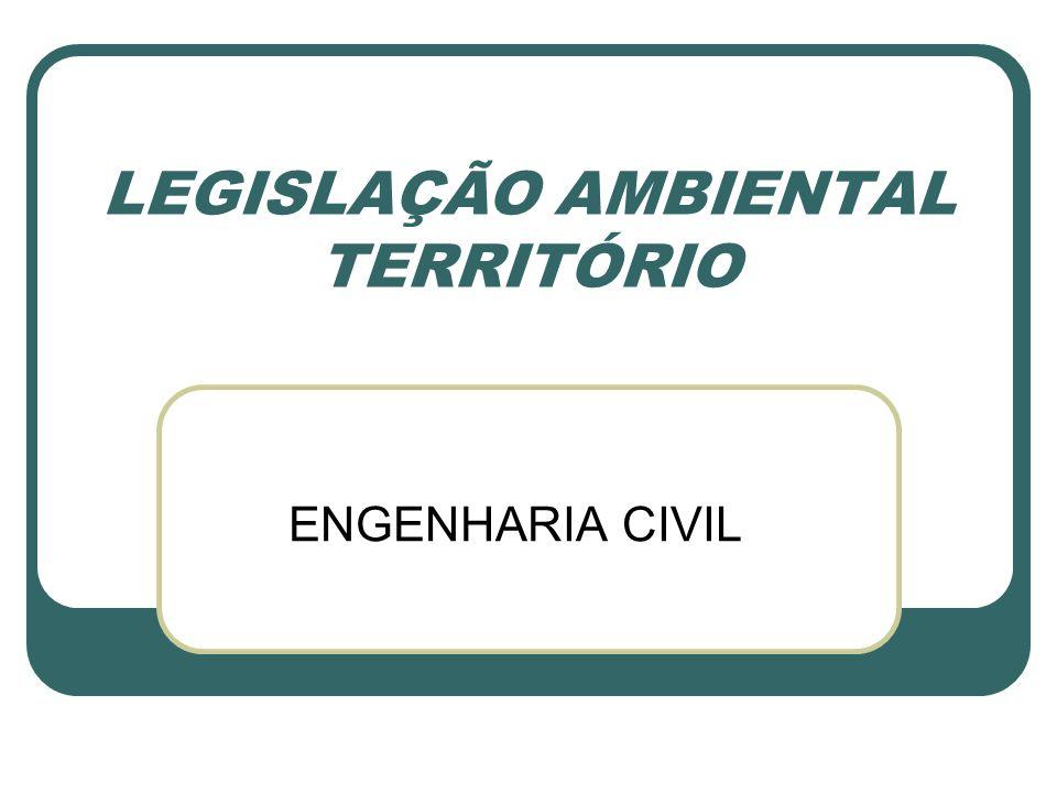 LEGISLAÇÃO AMBIENTAL: TERRITÓRIO A Legislação Ambiental brasileira define áreas que têm maiores restrições, assim como estabelece áreas que não podem ter edificações.