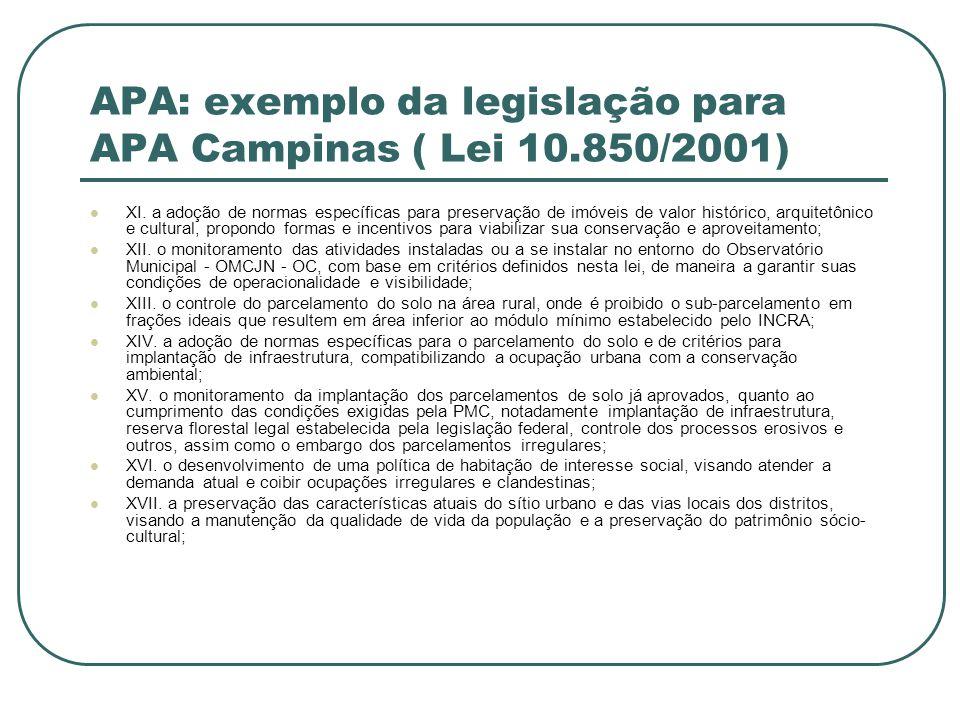 APA: exemplo da legislação para APA Campinas ( Lei 10.850/2001) XI. a adoção de normas específicas para preservação de imóveis de valor histórico, arq