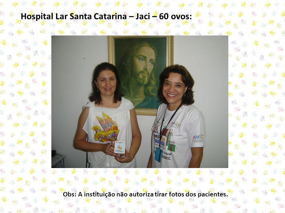 Hospital Lar Santa Catarina – Jaci – 60 ovos: Obs: A instituição não autoriza tirar fotos dos pacientes.