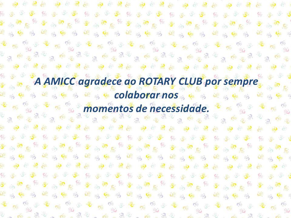A AMICC agradece ao ROTARY CLUB por sempre colaborar nos momentos de necessidade.