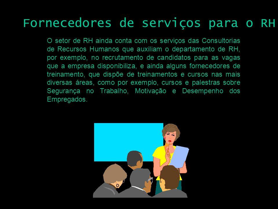O setor de RH ainda conta com os serviços das Consultorias de Recursos Humanos que auxiliam o departamento de RH, por exemplo, no recrutamento de cand