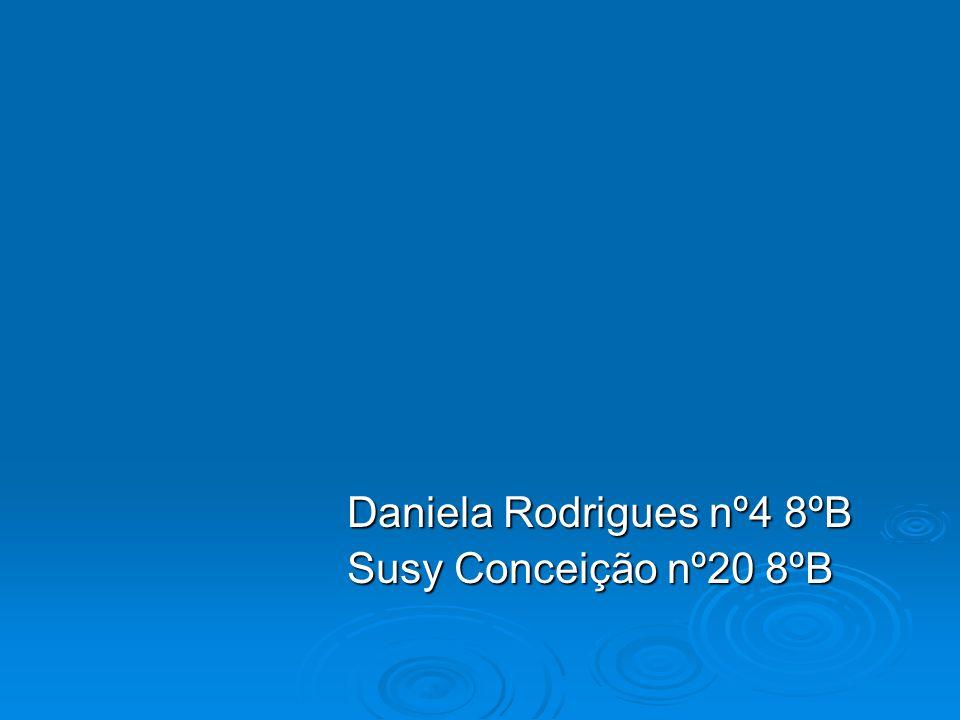 Daniela Rodrigues nº4 8ºB Susy Conceição nº20 8ºB