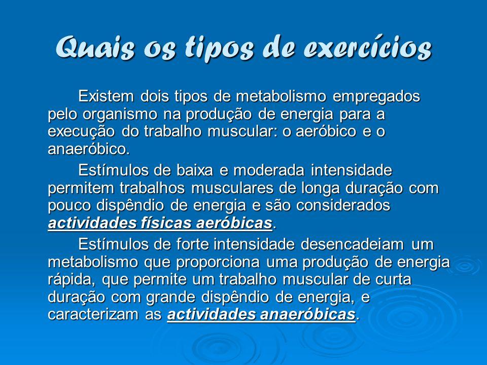 Quais os tipos de exercícios Existem dois tipos de metabolismo empregados pelo organismo na produção de energia para a execução do trabalho muscular: