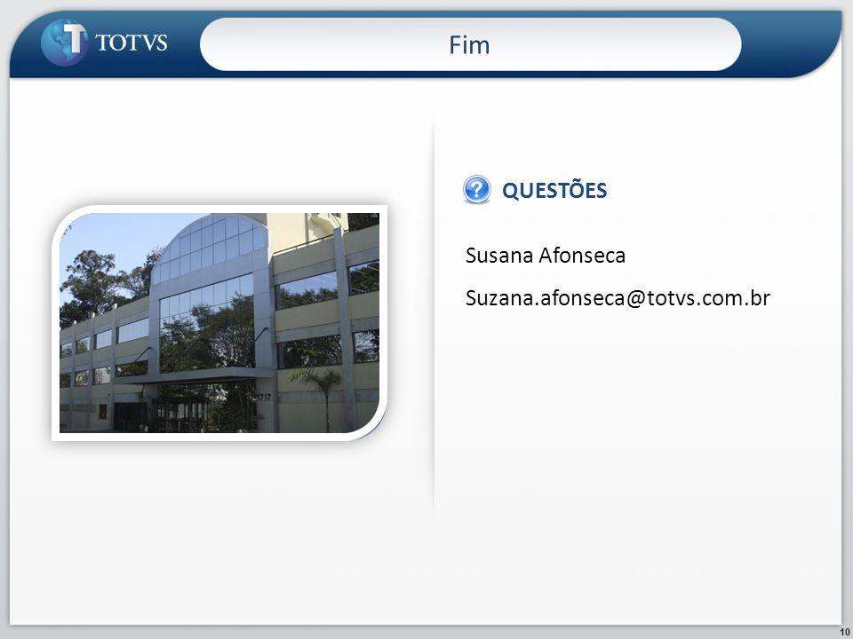 10 Susana Afonseca Suzana.afonseca@totvs.com.br QUESTÕES IMAGEM Fim