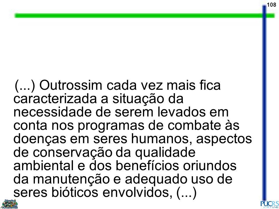 108 (...) Outrossim cada vez mais fica caracterizada a situação da necessidade de serem levados em conta nos programas de combate às doenças em seres