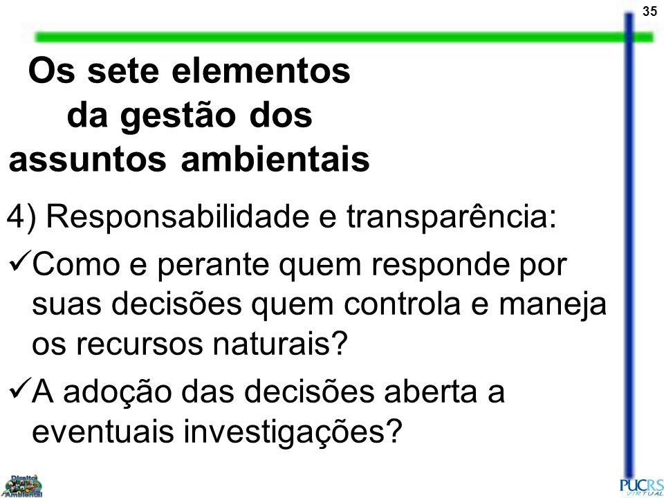 35 4) Responsabilidade e transparência: Como e perante quem responde por suas decisões quem controla e maneja os recursos naturais? A adoção das decis