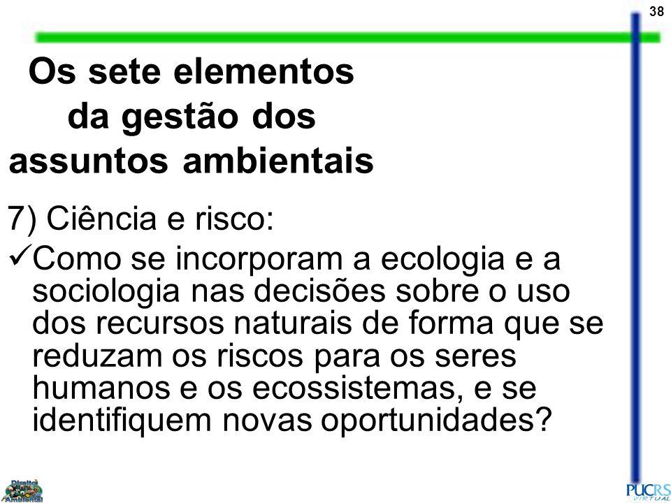 38 7) Ciência e risco: Como se incorporam a ecologia e a sociologia nas decisões sobre o uso dos recursos naturais de forma que se reduzam os riscos p