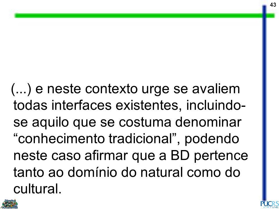 43 (...) e neste contexto urge se avaliem todas interfaces existentes, incluindo- se aquilo que se costuma denominar conhecimento tradicional, podendo
