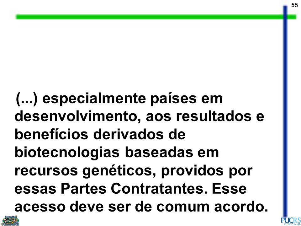 55 (...) especialmente países em desenvolvimento, aos resultados e benefícios derivados de biotecnologias baseadas em recursos genéticos, providos por