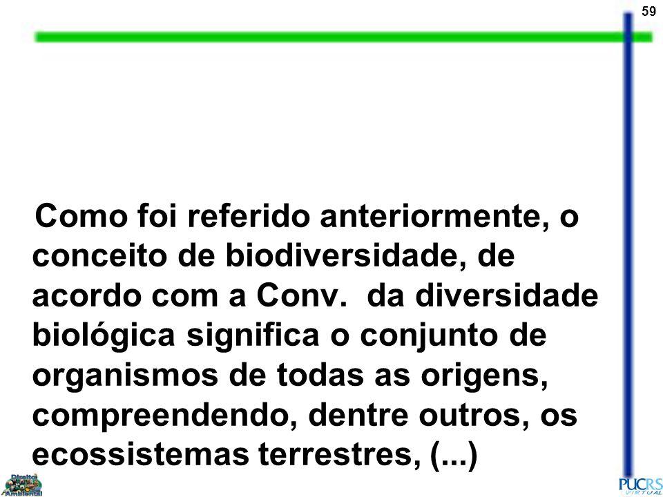 59 Como foi referido anteriormente, o conceito de biodiversidade, de acordo com a Conv. da diversidade biológica significa o conjunto de organismos de