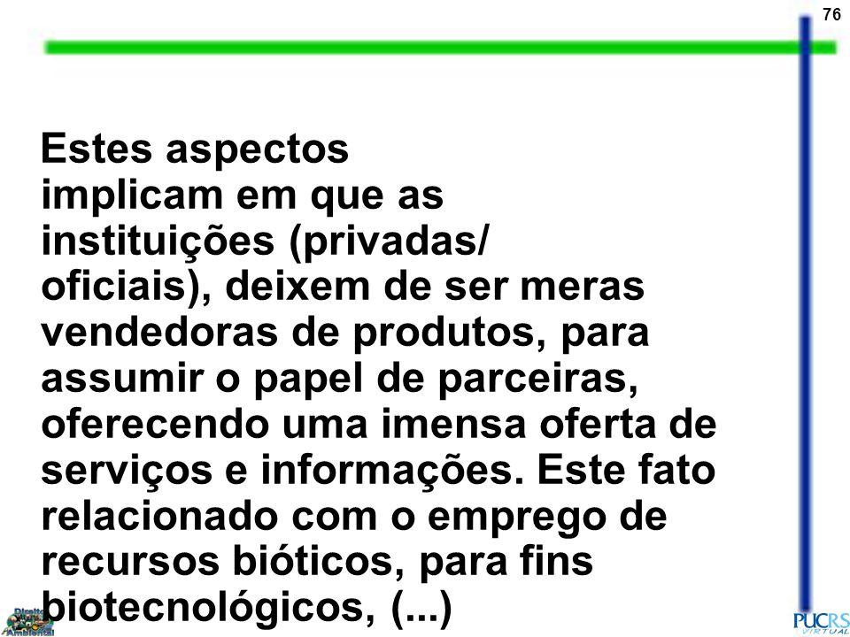 76 Estes aspectos implicam em que as instituições (privadas/ oficiais), deixem de ser meras vendedoras de produtos, para assumir o papel de parceiras,