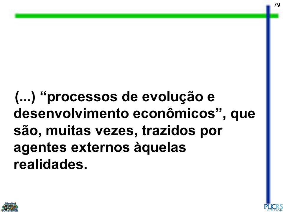 79 (...) processos de evolução e desenvolvimento econômicos, que são, muitas vezes, trazidos por agentes externos àquelas realidades.