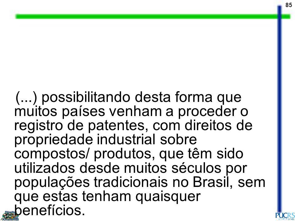 85 (...) possibilitando desta forma que muitos países venham a proceder o registro de patentes, com direitos de propriedade industrial sobre compostos