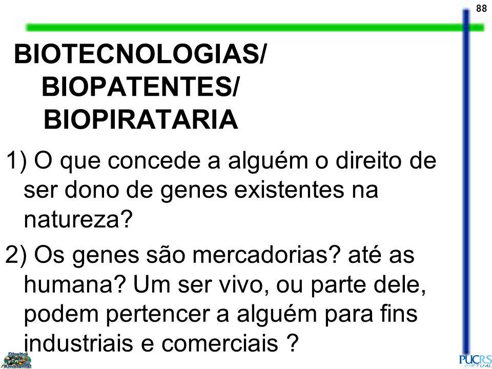 88 BIOTECNOLOGIAS/ BIOPATENTES/ BIOPIRATARIA 1) O que concede a alguém o direito de ser dono de genes existentes na natureza? 2) Os genes são mercador