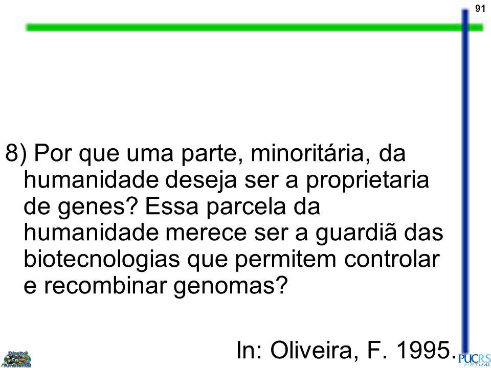 91 8) Por que uma parte, minoritária, da humanidade deseja ser a proprietaria de genes? Essa parcela da humanidade merece ser a guardiã das biotecnolo