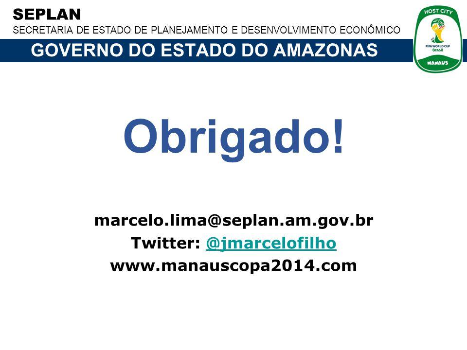 SEPLAN SECRETARIA DE ESTADO DE PLANEJAMENTO E DESENVOLVIMENTO ECONÔMICO GOVERNO DO ESTADO DO AMAZONAS marcelo.lima@seplan.am.gov.br Twitter: @jmarcelofilho@jmarcelofilho www.manauscopa2014.com Obrigado!