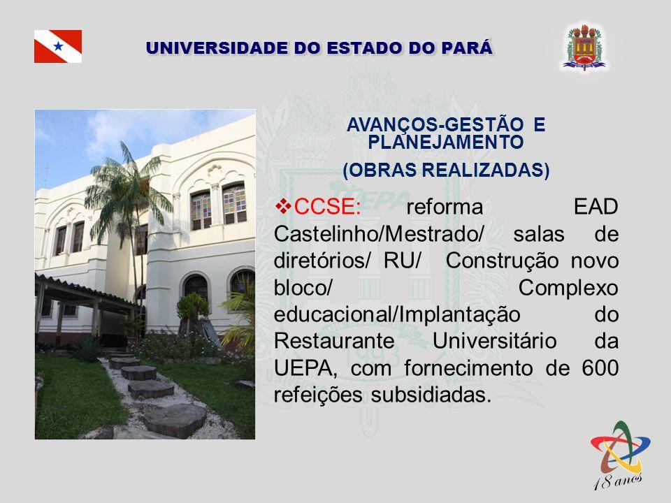 AVANÇOS-GESTÃO E PLANEJAMENTO (OBRAS REALIZADAS) CCSE: reforma EAD Castelinho/Mestrado/ salas de diretórios/ RU/ Construção novo bloco/ Complexo educa