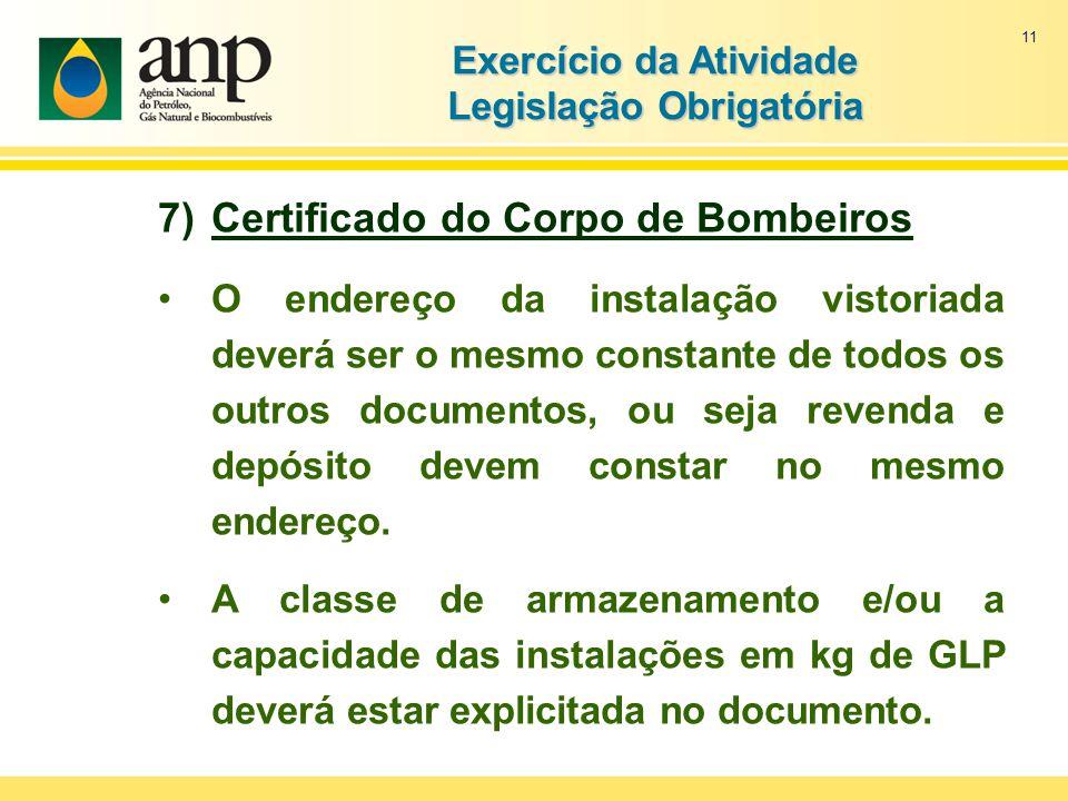 11 Exercício da Atividade Legislação Obrigatória 7)Certificado do Corpo de Bombeiros O endereço da instalação vistoriada deverá ser o mesmo constante