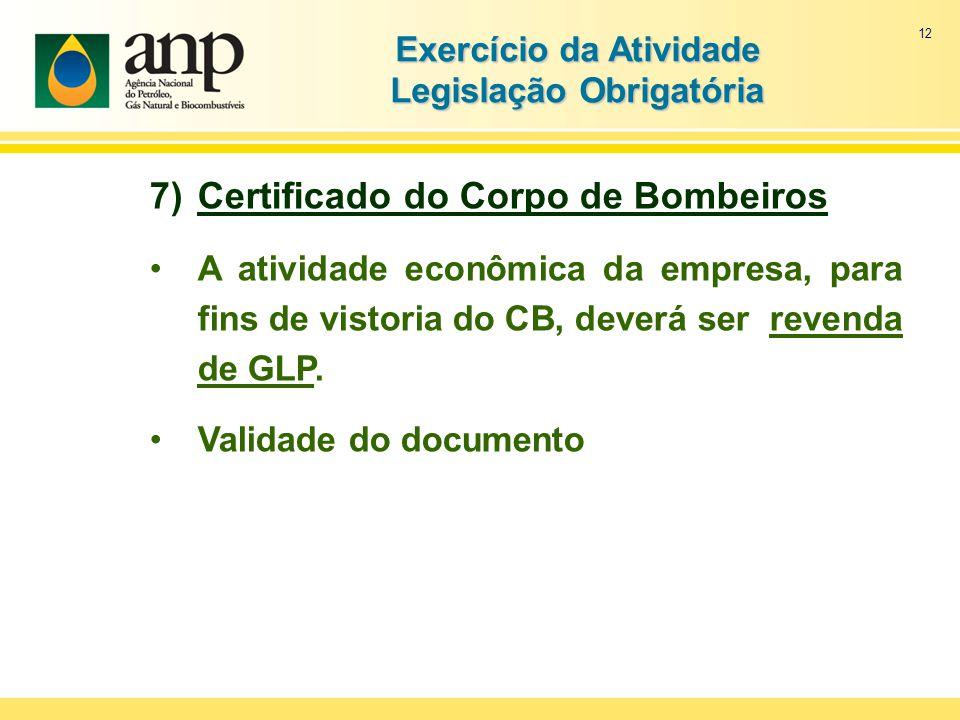 12 7)Certificado do Corpo de Bombeiros A atividade econômica da empresa, para fins de vistoria do CB, deverá ser revenda de GLP. Validade do documento