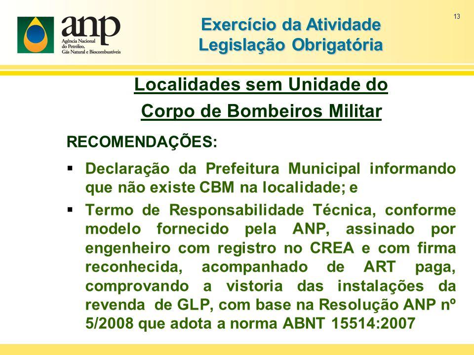13 Exercício da Atividade Legislação Obrigatória Localidades sem Unidade do Corpo de Bombeiros Militar RECOMENDAÇÕES: Declaração da Prefeitura Municip
