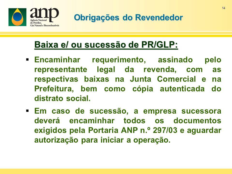 14 Baixa e/ ou sucessão de PR/GLP: Encaminhar requerimento, assinado pelo representante legal da revenda, com as respectivas baixas na Junta Comercial
