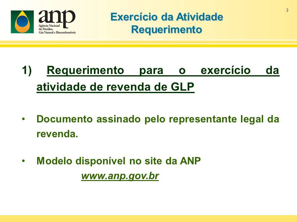 3 Exercício da Atividade Requerimento 1) Requerimento para o exercício da atividade de revenda de GLP Documento assinado pelo representante legal da r