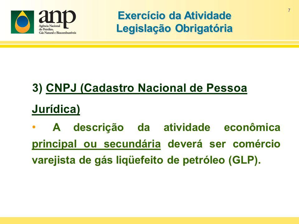 7 Exercício da Atividade Legislação Obrigatória 3) CNPJ (Cadastro Nacional de Pessoa Jurídica) A descrição da atividade econômica principal ou secundá
