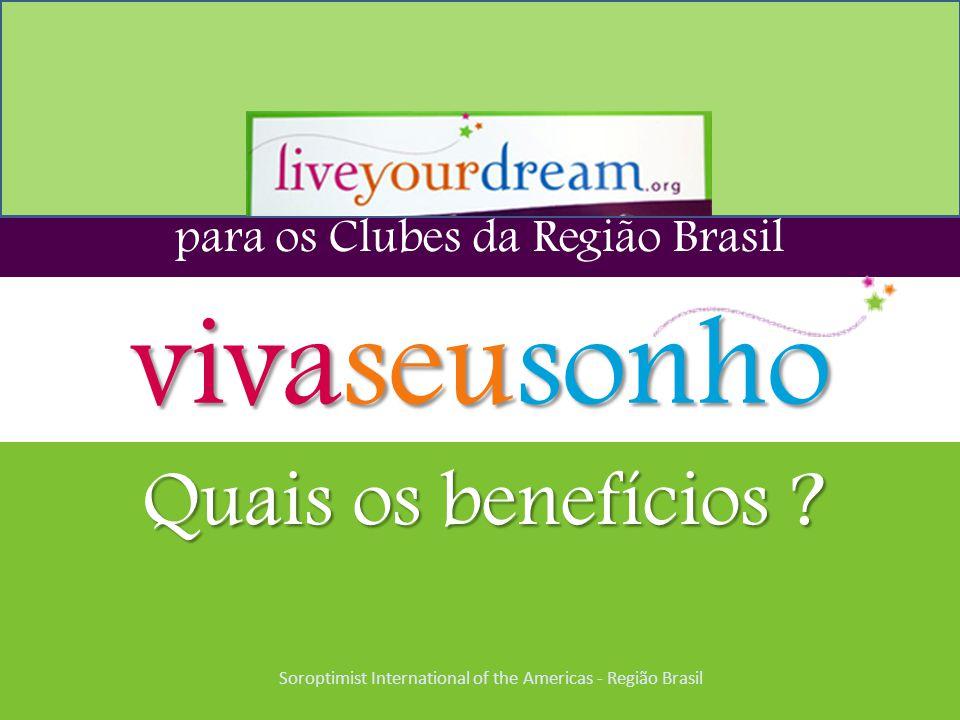 para os Clubes da Região Brasil vivaseusonho Quais os benefícios ? Soroptimist International of the Americas - Região Brasil