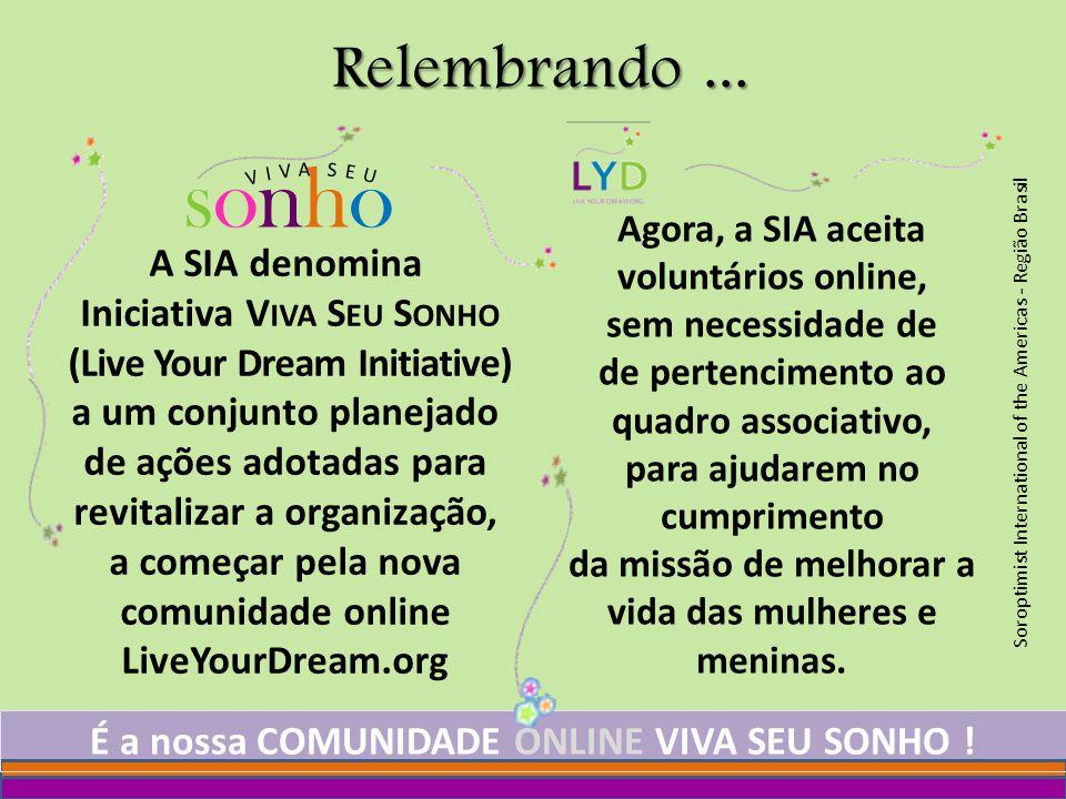 sonho Soroptimist International of the Americas - Região Brasil Uma plataforma criada para - descrever os nossos programas - divulgar a organização Soroptimist - envolver pessoas de diferentes gerações, homens e mulheres, no voluntariado online ComunidadeOnline