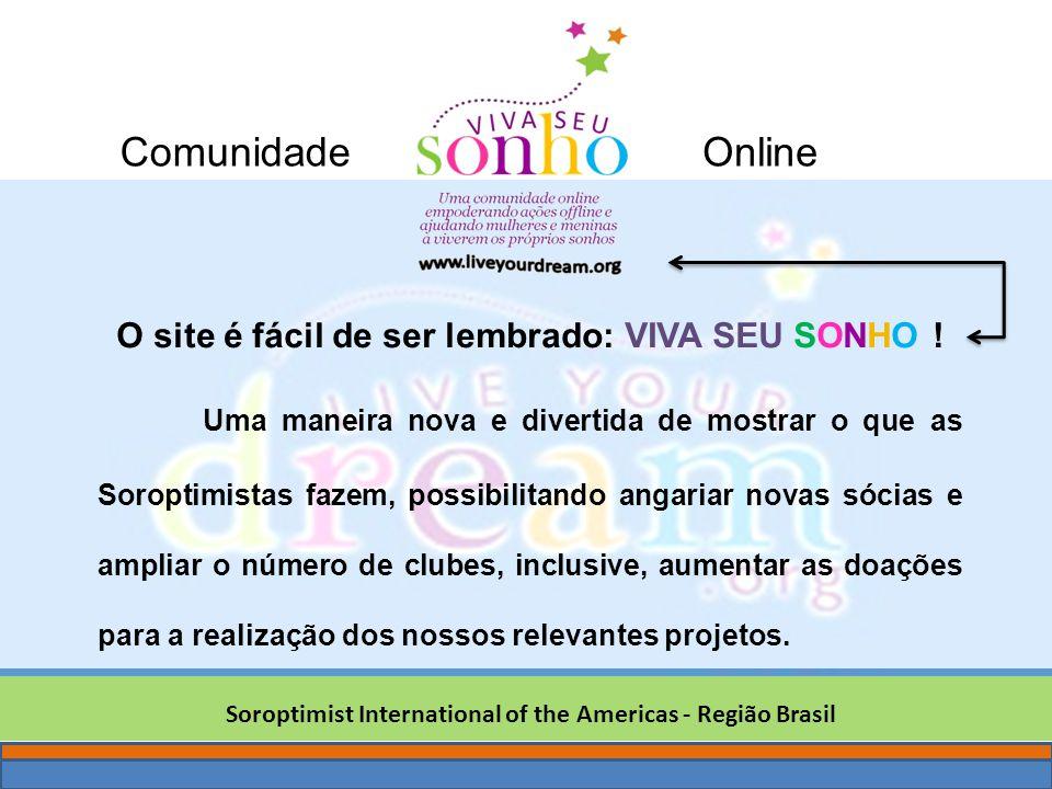 sonho Soroptimist International of the Americas - Região Brasil O site é fácil de ser lembrado: VIVA SEU SONHO ! Uma maneira nova e divertida de mostr